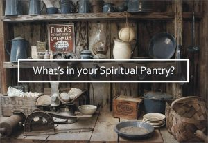 Whats In Your Spiritual Pantry
