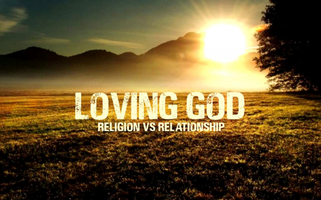 Loving God Religion Vs Relationship