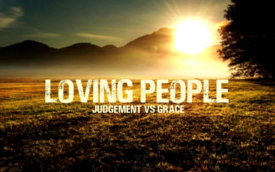 Loving People Judgement Vs Grace