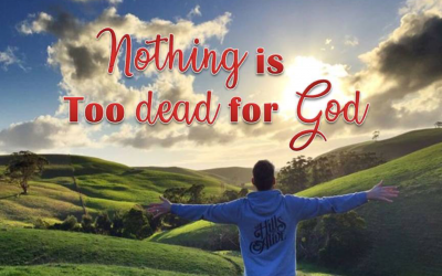 Nothing Is Too Dead For God